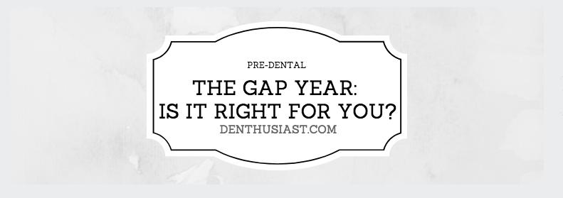 The Gap Year – DENTHUSIAST